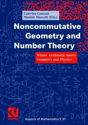 Noncommutative Geometry And Number Theory Where Arithmetic Meets Geometry And Physics