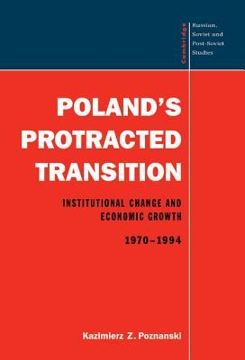 Poland's Protracted Transition: Institutional Change and Economic Growth, 1970 1994