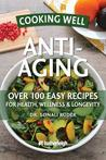 Cooking Well: Anti-Aging: Over 125 Easy & Delicious Recipes for Longevity & Youthfulness
