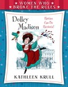 Dolley Madison (Women Who Broke the Rules)