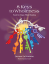8 Keys to Wholeness: Tools for Hope-Filled Healing