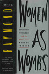 Women as Wombs by Janice G. Raymond
