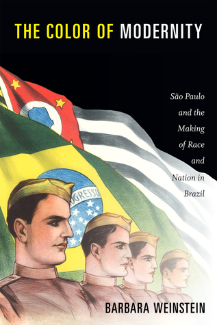 The Color of Modernity: São Paulo and the Making of Race and Nation in Brazil