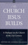 The Church Jesus Builds: A Dialogue on the Church in the 21st Century