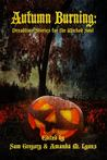 Autumn Burning Dreadtime Stories for the Wicked Soul by Samatha Gregory