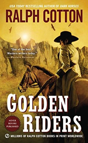Golden Riders (Ralph Cotton Western Series Book 4)