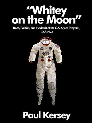 'Whitey on the Moon': Race, Politics, and the death of the U.S. Space Program, 1958 - 1972