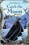 How Not to Catch the Moon (Storyteller)