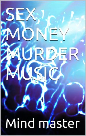 SEX, MONEY, MURDER,& MUSIC