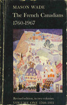 The French Canadians 1760 - 1967  Volume One 1760 - 1911