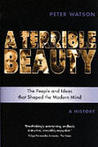 A Terrible Beauty: The People and Ideas That Shaped the Modern Mind: A History