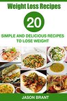 Weight Loss Recipes: 20 Simple And Delicious Recipes to Lose Weight