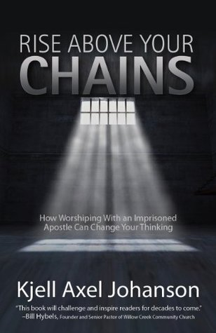 Rise Above Your Chains: How Worshipping With An Imprisoned Apostle Can Change Your Thinking