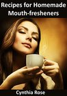 Recipes for Homemade Mouth Fresheners