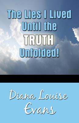 The Lies I Lived Until the Truth Unfolded! by Diana Evans