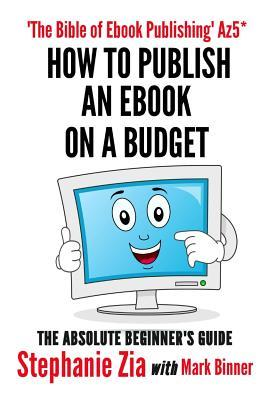 How to Publish an eBook on a Budget - An Author's Guide by Stephanie Zia