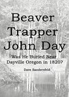 Beaver Trapper John Day: Was He Buried Near Dayville Oregon in 1820?