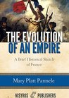 The Evolution of an Empire, A Brief Historical Sketch of France