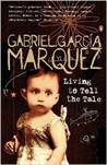 Living to Tell the Tale by Gabriel García Márquez