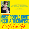 Most People Don't Need A Therapist, They Just Need A Change...An Easy To Use Guide For Positive Sustainable Change