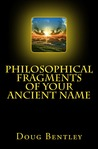 Philosophical Fragments Of Your Ancient Name