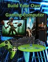Build Your Own Gaming Computer: save money building your own high performing gaming PC or make money selling them