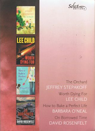 Reader's Digest Select Editions, Volume 318, 2011 #6: The Orchard / Worth Dying For / How to Bake a Perfect Life / On Borrowed Time