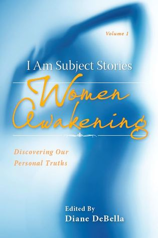 I Am Subject Stories: Women Awakening: Discovering Our Personal Truths