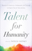 Talent for Humanity: Stories of Creativity, Compassion and Courage to Inspire You on Your Journey