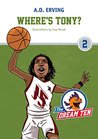 The Dream Ten: Where's Tony?: Young Adult Sport Games Fiction (Friendship, Self-Esteem & Motivation Collection Book 2)