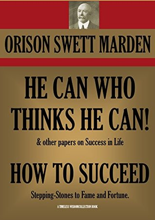HE CAN WHO THINKS HE CAN! & HOW TO SUCCEED (Timeless Wisdom Collection)