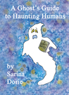 A Ghost's Guide to Haunting Humans