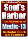 Soul's Harbor: True Adventures of Medic-13 - Kindle Unlimited Exclusive (Kindle Unlimited Series by Nicholas Black)