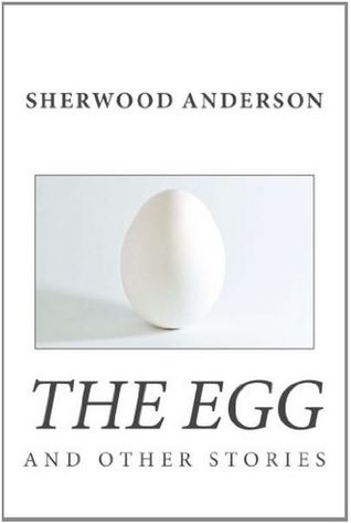 sherwood andersons the egg analysis essay A literary analysis of hands by sherwood anderson pages 2 more essays like this: sherwood anderson, hands, wing biddlebaum sign up to view the rest of the essay.