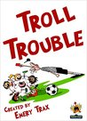 Troll Trouble: A 5th Grade Super Hero Chapter Book (Funny Books for Kids)