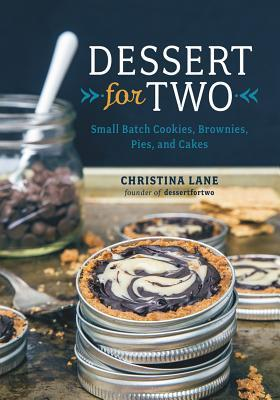 Dessert for Two: Small-Batch Sweets for One, Two, or a Few