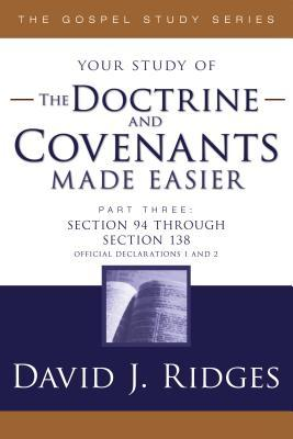 The Doctrine and Covenants Made Easier, Part 3: Section 94 Through Section 138