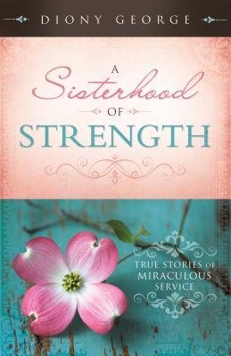 A Sisterhood of Strength by Diony George