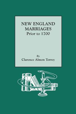 New England Marriages Prior to 1700, prepared for publication... by Clarence A. Torrey