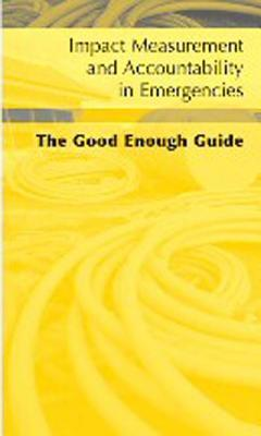 Impact Measurement and Accountability in Emergencies: The Good Enough Guide [With CDROM]