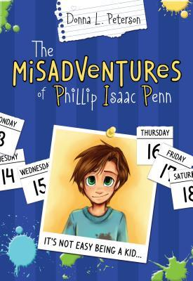 The Misadventures of Phillip Isaac Penn by Donna L. Peterson