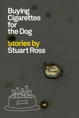 Buying Cigarettes for the Dog by Stuart Ross