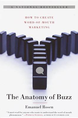 The Anatomy of Buzz: How to Create Word of Mouth Marketing