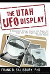 The Utah UFO Display: A Scientist Brings Reason and Logic to Over 400 UFO Sightings in Utah's Uintah Basin