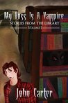 My Boss is a Vampire (Stories from the Library #1)