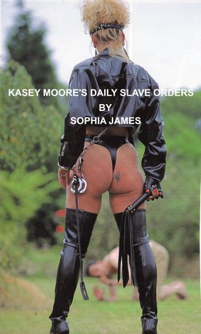 KASEY MOORE'S DAILY SLAVE ORDERS (Kasey Moore Bitch From Hell)