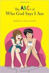 The ABC's of Who God Says I Am by Kolleen Lucariello