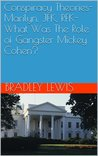 Conspiracy Theories-Marilyn, JFK, RFK-What Was The Role of Gangster Mickey Cohen?