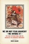 We Do Not Fear Anarchy—We Invoke It: The First International and the Origins of the Anarchist Movement