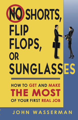 No Shorts, Flip Flops, or Sunglasses: How to Get and Make the Most of Your First Real Job